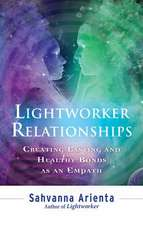 Lightworker Relationships:  Creating Lasting and Healthy Bonds as an Empath