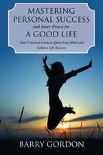 Mastering Personal Success and Inner Peace for a Good Life