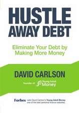 Hustle Away Debt:  Eliminate Your Debt by Making More Money