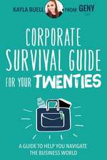 Corporate Survival Guide for Your Twenties:  A Guide to Help You Navigate the Business World