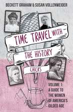 Time Travel with the History Chicks: A Guide to the Women of America's Gilded Age