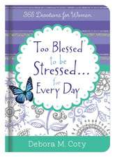 Too Blessed to Be Stressed. . .Inspiration for Every Day: 365 Devotions for Women