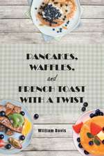 Pancakes, Waffles and French Toast With a Twist