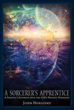 A Sorcerer's Apprentice:  A Skeptic's Journey Into the CIA's Project Stargate and Remote Viewing
