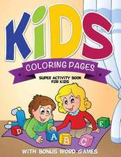 Kids Coloring Pages (Super Activity Book for Kids - With Bonus Word Games)