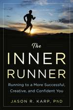 The Inner Runner: Running to a More Successful, Creative, and Confident You