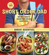 Short Order Dad: One Guy's Guide to Making Food Fun and Hassle-Free