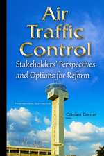 Air Traffic Control: Stakeholders Perspectives & Options for Reform