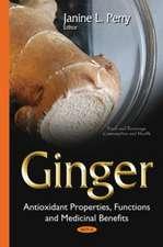 Ginger: Antioxidant Properties, Functions & Medicinal Benefits