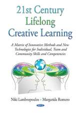 21st Century Lifelong Creative Learning: A Matrix of Innovative Methods & New Technologies for Individual, Team & Community Skills & Competencies