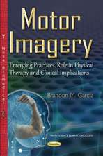 Motor Imagery: Emerging Practices, Role in Physical Therapy & Clinical Implications
