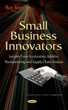Small Business Innovators: Insights from Accelerators, Additive Manufacturing & Supply Chain Analysis