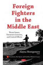 Foreign Fighters in the Middle East: Threat Issues, Terrorism Concerns, & Control Efforts