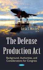 Defense Production Act: Background, Authorities, & Considerations for Congress