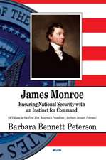 James Monroe: Ensuring National Security with an Instinct for Command