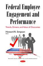 Federal Employee Engagement & Performance: Trends, Drivers & Value of Outcomes
