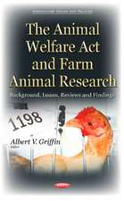 Animal Welfare Act & Farm Animal Research: Background, Issues, Reviews & Findings