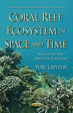 Coral Reef Ecosystem in Space & Time: Based on the Reefs of Vietnam