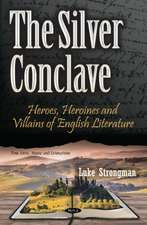 Silver Conclave: Heroes, Heroines & Villains of English Literature
