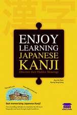 Enjoy Learning Japanese Kanji: Discover Their Hidden Meanings