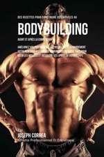 Des Recettes Pour Construire Vos Muscles Au Bodybuilding Avant Et Après La Compétition