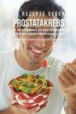 33 Rezepte gegen Prostatakrebs, die dir helfen werden den Krebs zu bekämpfen, deine Energie zu erhöhen und dich besser zu fühlen