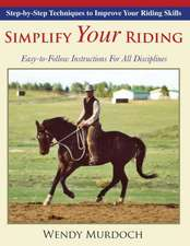 Simplify Your Riding: Step-By-Step Techniques to Improve Your Riding Skills