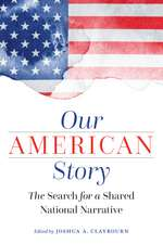 Our American Story: The Search for a Shared National Narrative