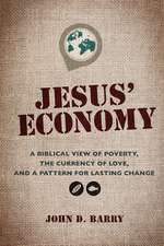 Jesus' Economy: A Biblical View of Poverty, the Currency of Love, and a Pattern for Lasting Change