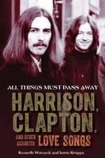 All Things Must Pass Away: Harrison, Clapton, and Other Assorted Love Songs