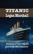 Sinking of the Titanic: Great Sea Disasters