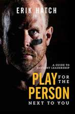 Play for the Person Next to You: A Guide to Servant Leadership