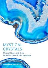 Mystical Crystals: Magical Stones and Gems for Health, Wealth, and Happiness