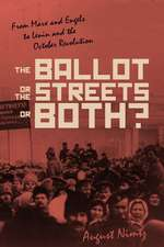 The Ballot, the Streets--Or Both: From Marx and Engels to Lenin and the October Revolution