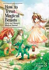 How to Treat Magical Beasts: Mine and Master's Medical Journal Vol. 3