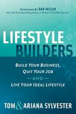 Lifestyle Builders: Build Your Business, Quit Your Job, and Live Your Ideal Lifestyle