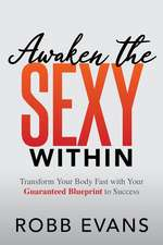 Awaken the Sexy Within: Transform Your Body Fast with Your Guaranteed Blueprint to Success