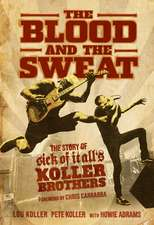 The Blood and the Sweat: The Story of Sick of It All's Koller Brothers
