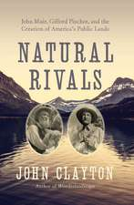 Natural Rivals – John Muir, Gifford Pinchot, and the Creation of America`s Public Lands