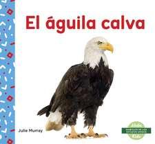 El Águila Calva (Bald Eagle)