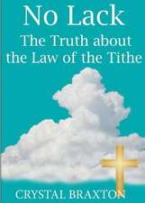 No Lack- The Truth about the Law of the Tithe:  A Journey of Depression and Disbelief