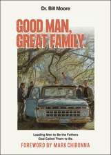 Good Man, Great Family: Leading Men to Be the Fathers God Called Them to Be