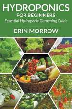 Hydroponics for Beginners:  Essential Hydroponic Gardening Guide
