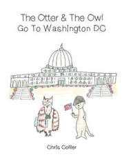 The Otter and the Owl Go To Washington, DC