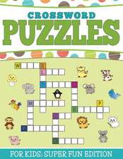 Crossword Puzzles for Kids:  Super Fun Edition