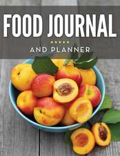 Food Journal and Planner:  Track What You Eat