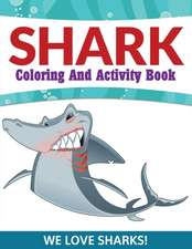 Shark Coloring and Activity Book:  We Love Sharks!