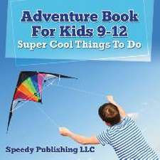 Adventure Book for Kids 9-12:  Super Cool Things to Do