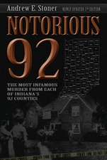 Notorious 92: The Most Infamous Murders from Each of Indiana's 92 Counties