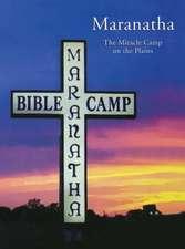 Maranatha:  The Miracle Camp on the Plains